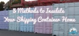 5 Methods To Insulate Your Shipping Container Home