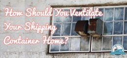 How Should You Ventilate Your Shipping Container Home Blog Cover